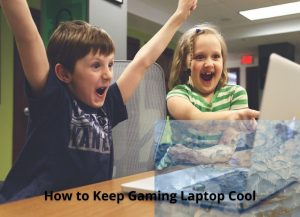 How to Keep Gaming Laptop Cool