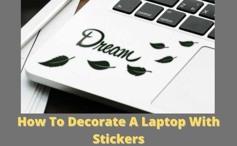 How To Decorate A Laptop With Stickers