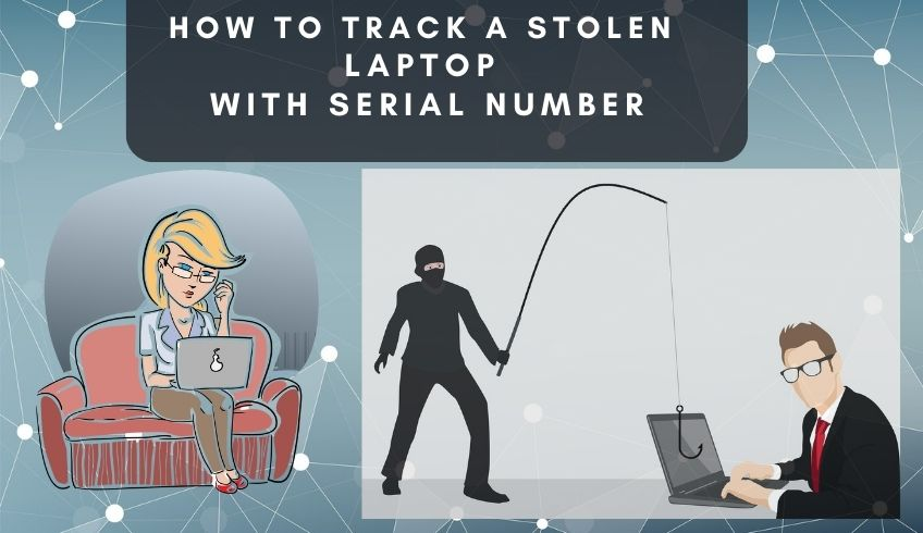 How To Track A Stolen Laptop With Serial Number